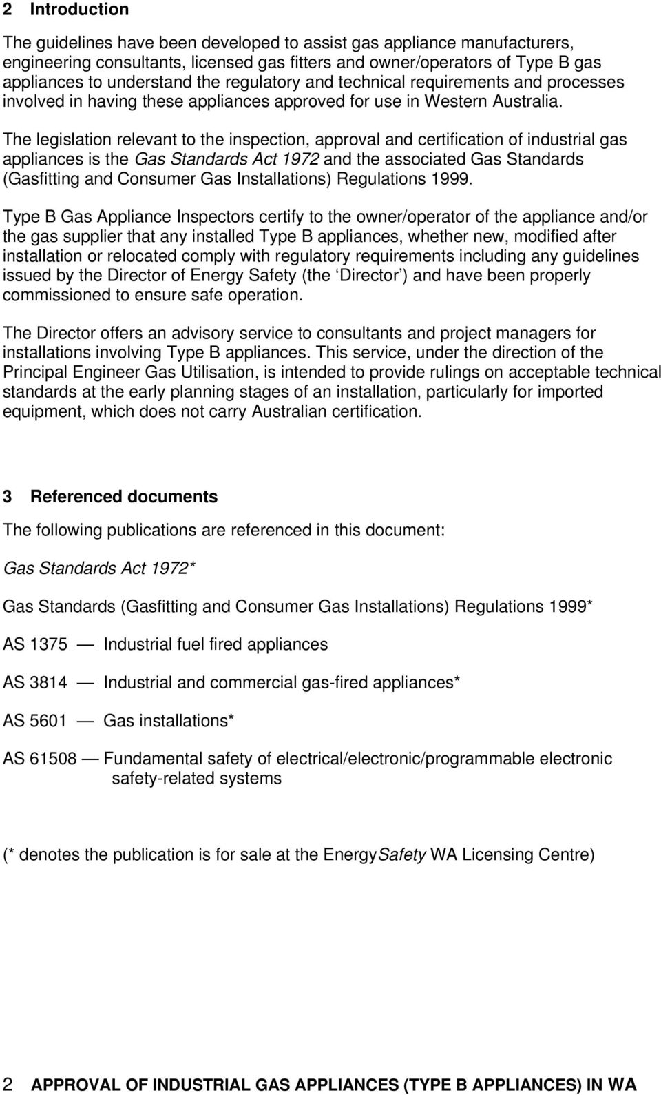 The legislation relevant to the inspection, approval and certification of industrial gas appliances is the Gas Standards Act 1972 and the associated Gas Standards (Gasfitting and Consumer Gas