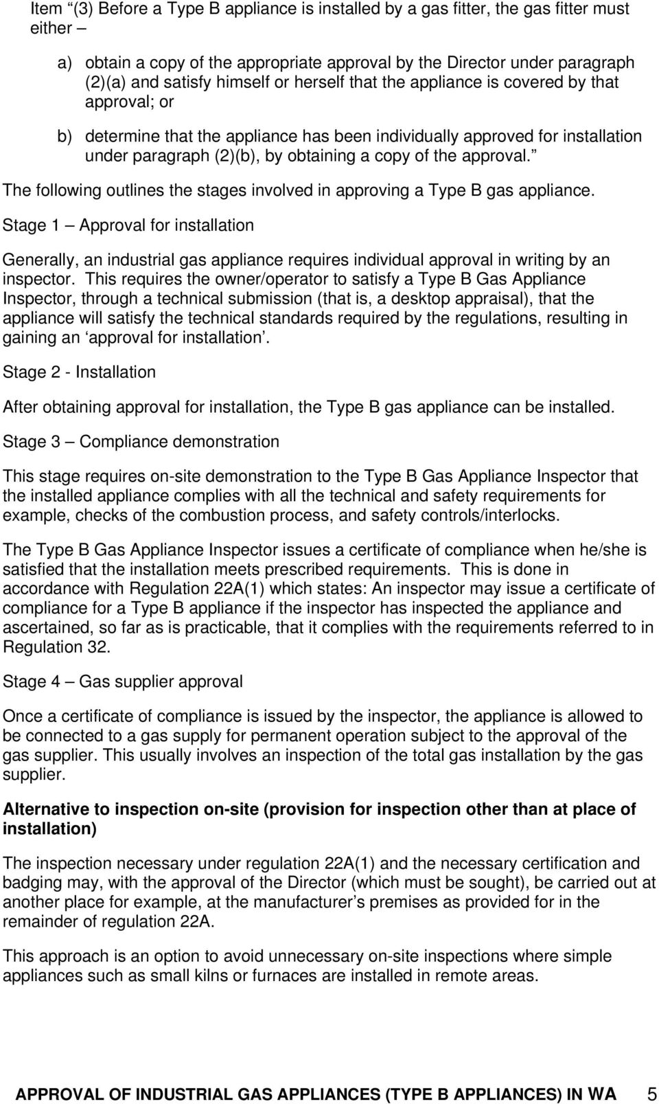 The following outlines the stages involved in approving a Type B gas appliance.