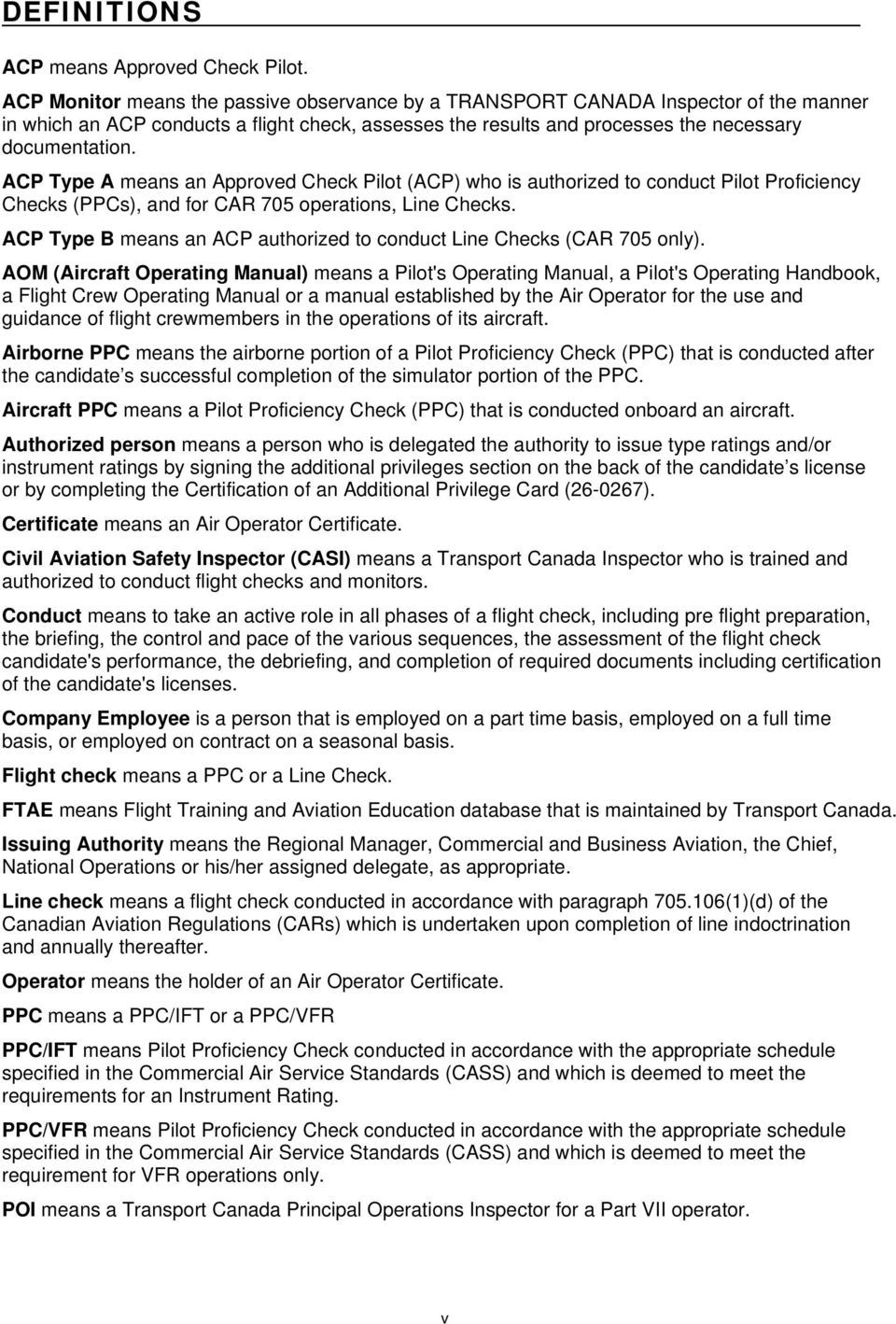 ACP Type A means an Approved Check Pilot (ACP) who is authorized to conduct Pilot Proficiency Checks (PPCs), and for CAR 705 operations, Line Checks.