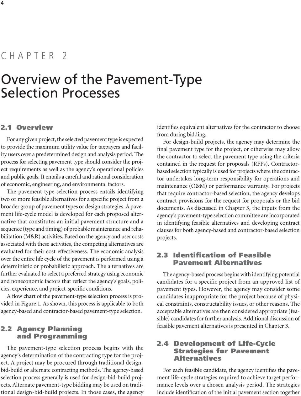 The process for selecting pavement type should consider the project requirements as well as the agency s operational policies and public goals.