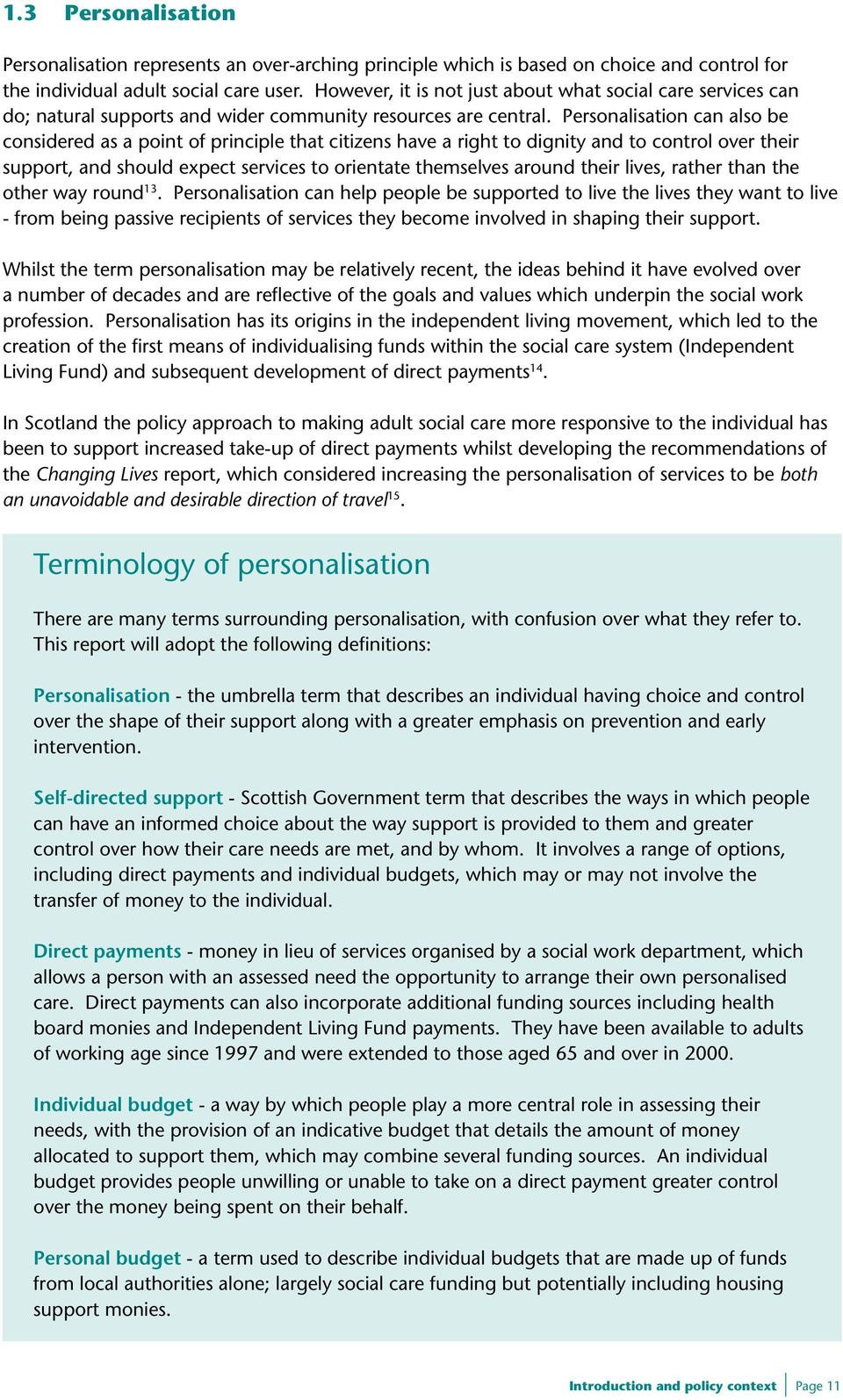 Personalisation can also be considered as a point of principle that citizens have a right to dignity and to control over their support, and should expect services to orientate themselves around their