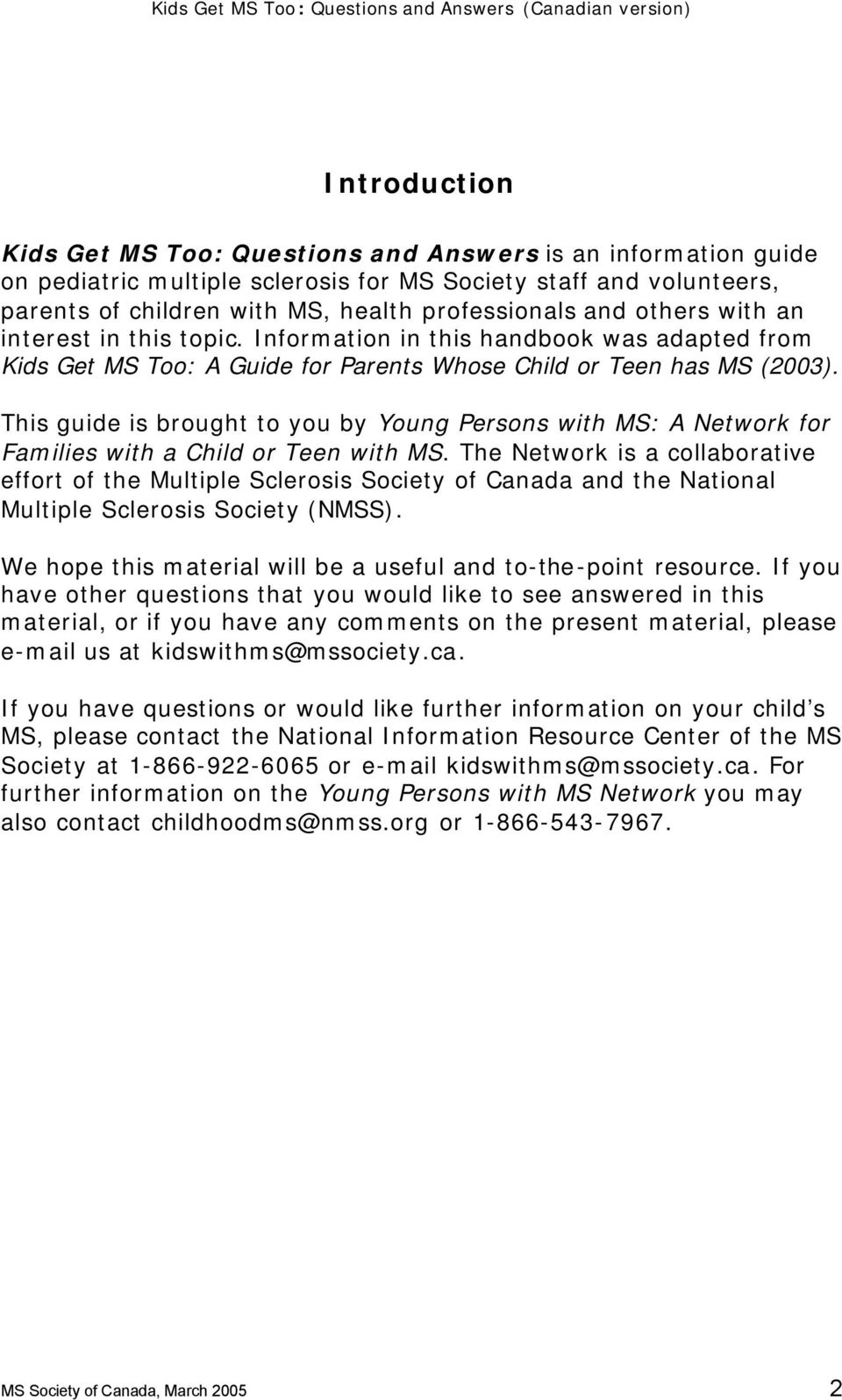 This guide is brought to you by Young Persons with MS: A Network for Families with a Child or Teen with MS.