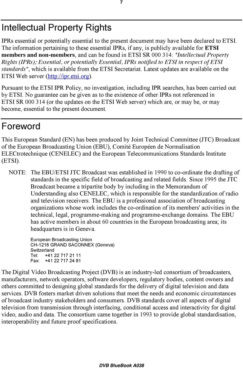 "Essential, or potentially Essential, IPRs notified to ETSI in respect of ETSI standards"", which is available from the ETSI Secretariat. Latest updates are available on the ETSI Web server (http://ipr."