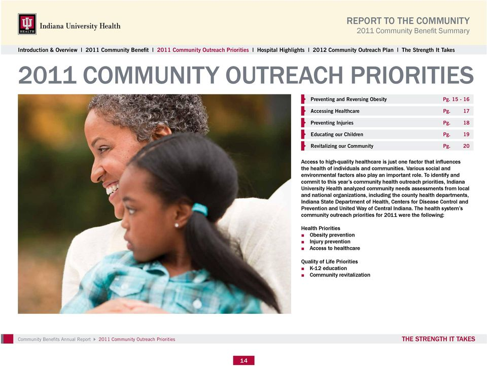 To identify and commit to this year s community health outreach priorities, Indiana University Health analyzed community needs assessments from local and national organizations, including the county