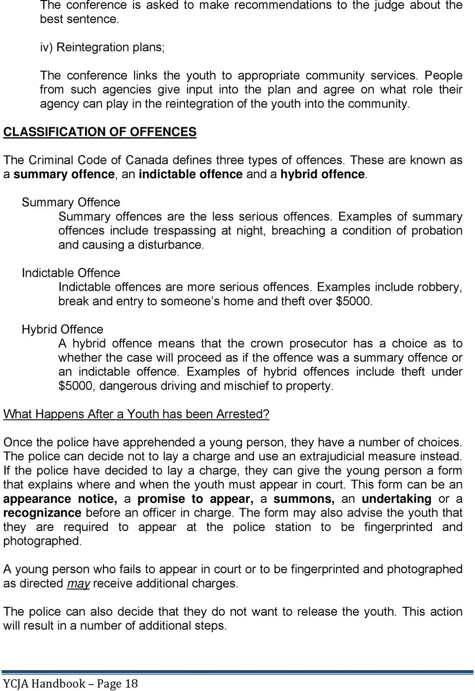 CLASSIFICATION OF OFFENCES The Criminal Code of Canada defines three types of offences. These are known as a summary offence, an indictable offence and a hybrid offence.