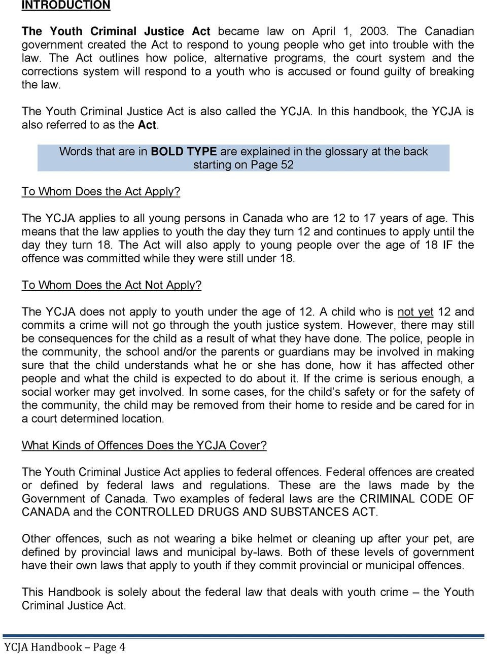 The Youth Criminal Justice Act is also called the YCJA. In this handbook, the YCJA is also referred to as the Act.