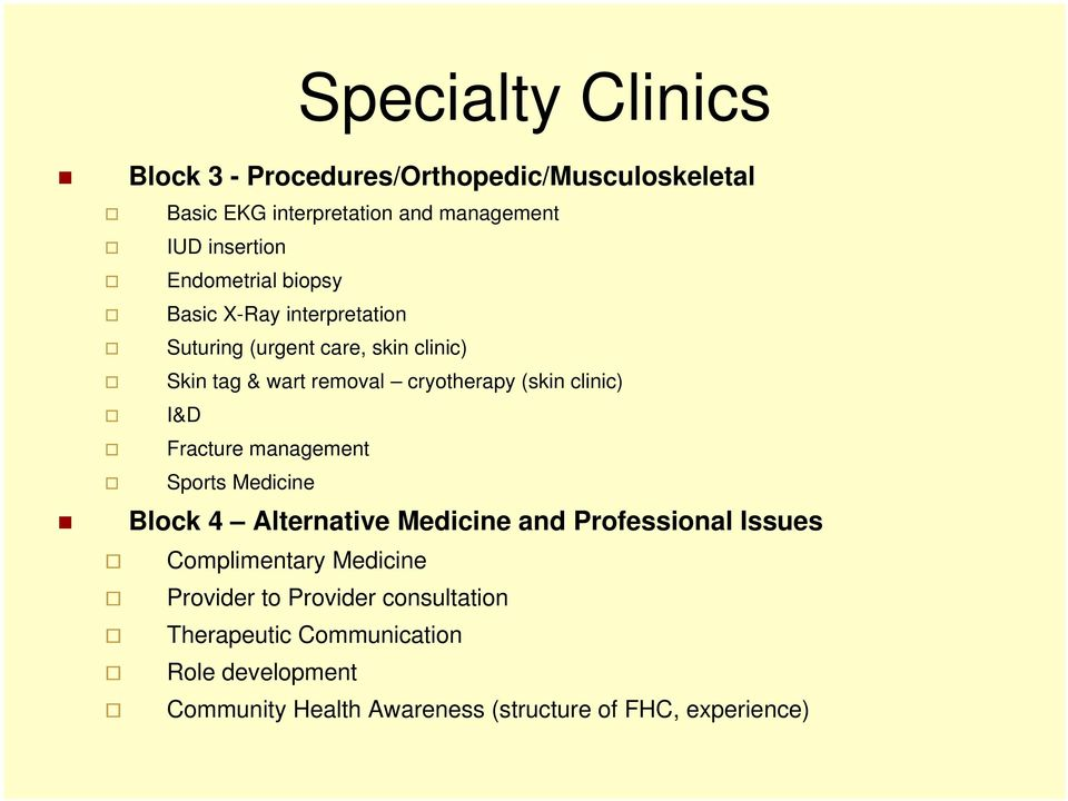 clinic) I&D Fracture management Sports Medicine Block 4 Alternative Medicine and Professional Issues Complimentary Medicine