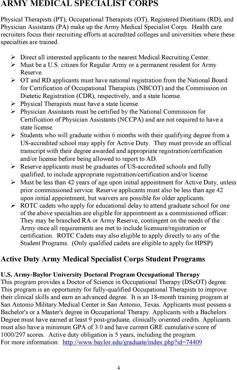 Direct all interested applicants to the nearest Medical Recruiting Center. Must be a U.S. citizen for Regular Army or a permanent resident for Army Reserve.