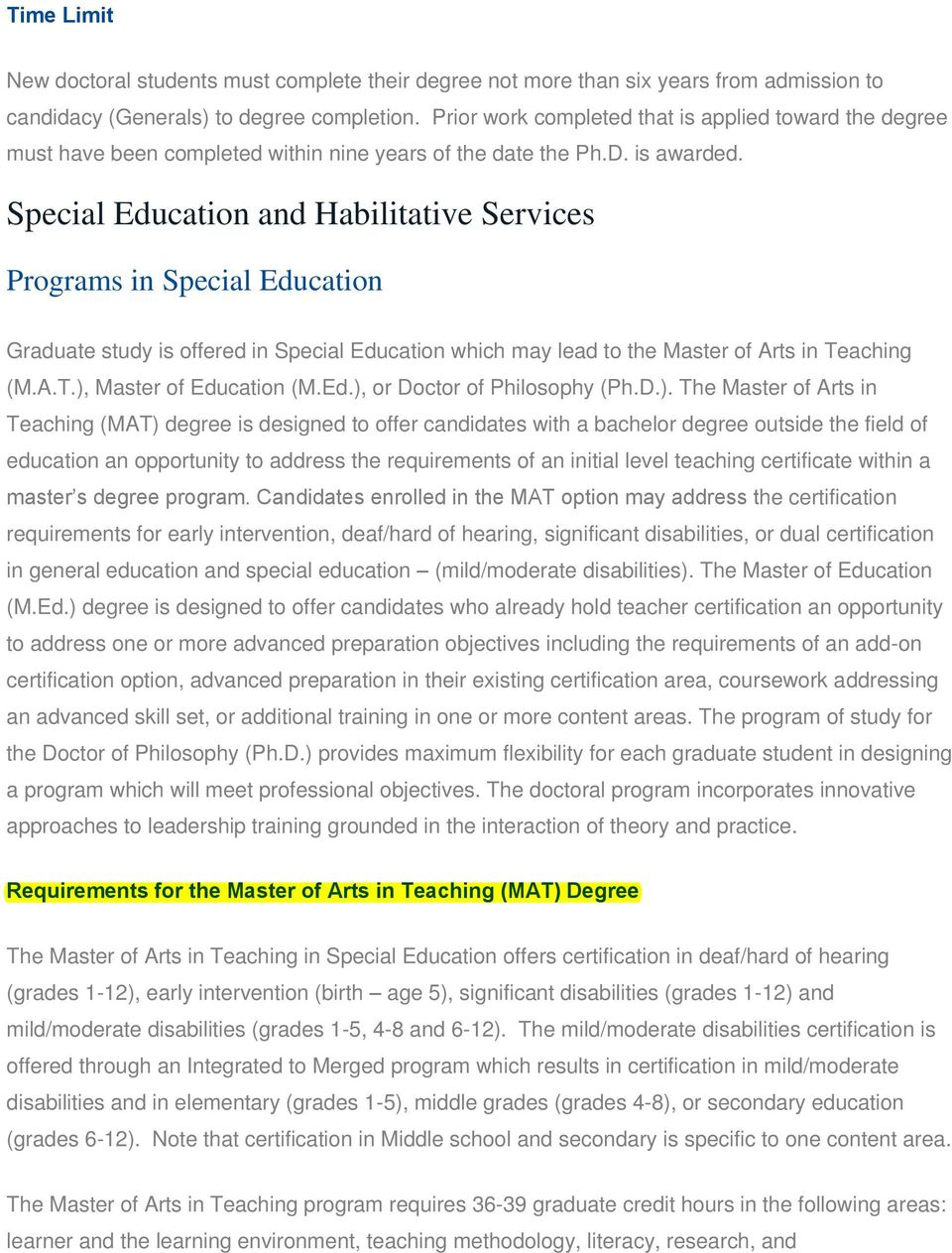 Special Education and Habilitative Services Programs in Special Education Graduate study is offered in Special Education which may lead to the Master of Arts in Teaching (M.A.T.), Master of Education (M.