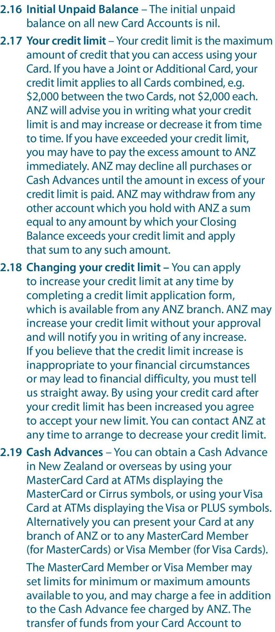 ANZ will advise you in writing what your credit limit is and may increase or decrease it from time to time.