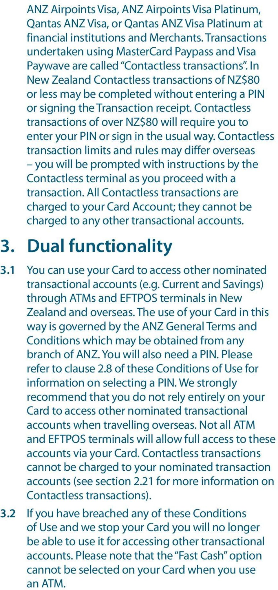 In New Zealand Contactless transactions of NZ$80 or less may be completed without entering a PIN or signing the Transaction receipt.