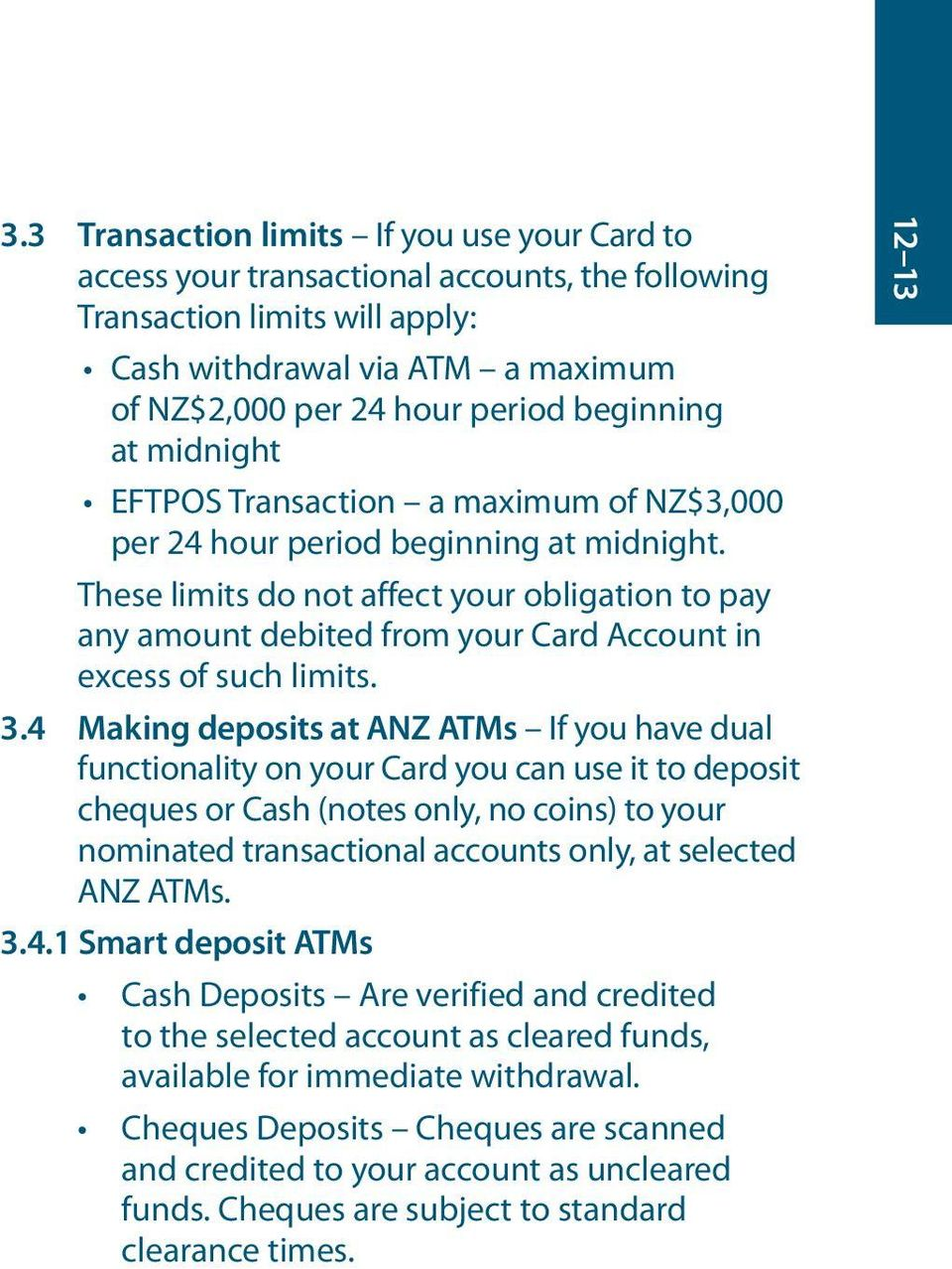 These limits do not affect your obligation to pay any amount debited from your Card Account in excess of such limits. 3.