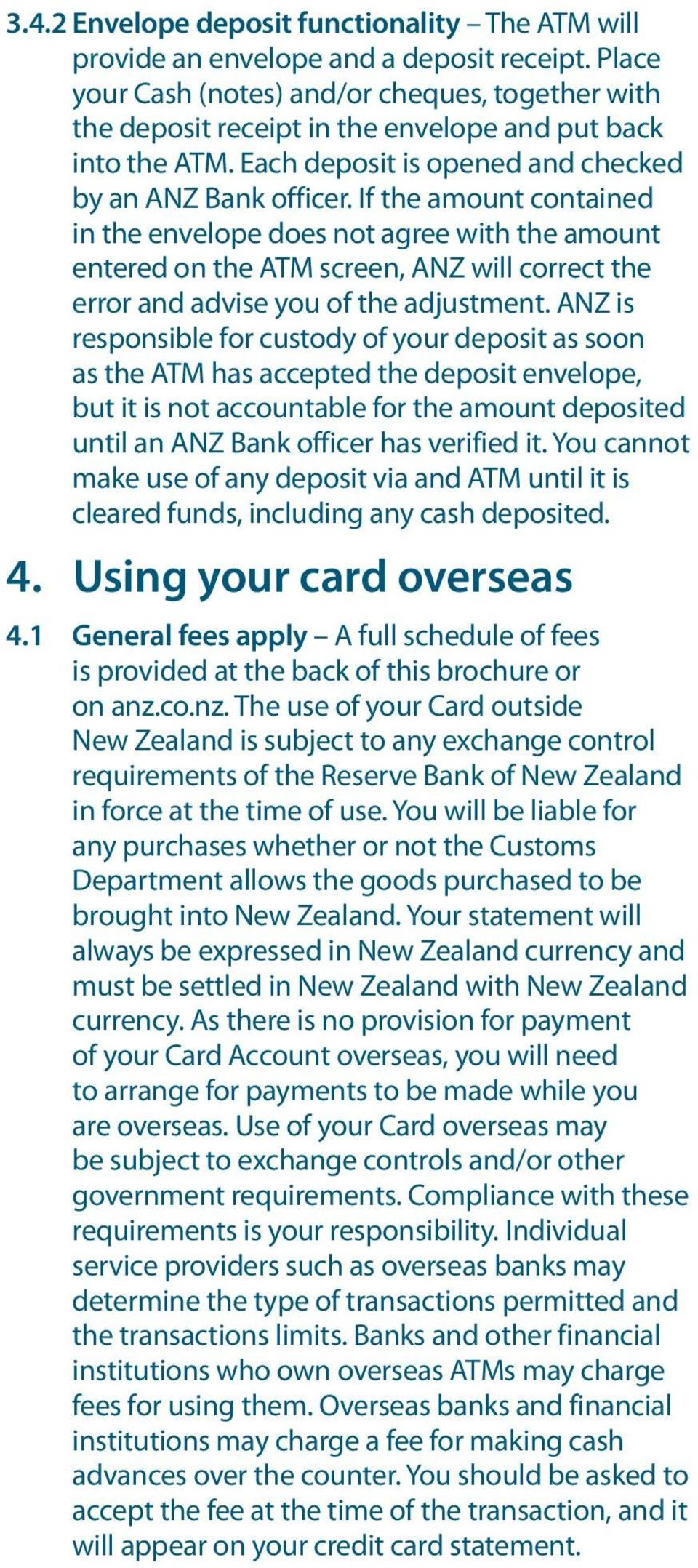 If the amount contained in the envelope does not agree with the amount entered on the ATM screen, ANZ will correct the error and advise you of the adjustment.