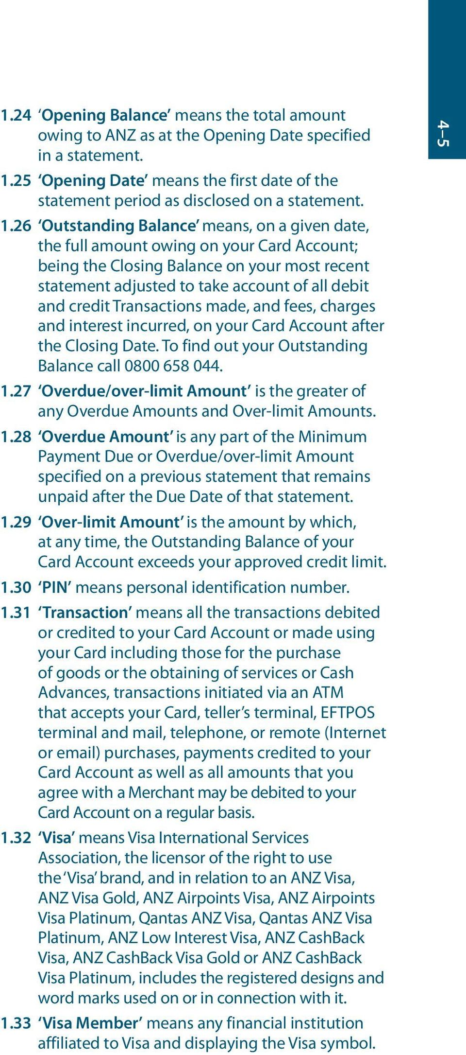 26 Outstanding Balance means, on a given date, the full amount owing on your Card Account; being the Closing Balance on your most recent statement adjusted to take account of all debit and credit