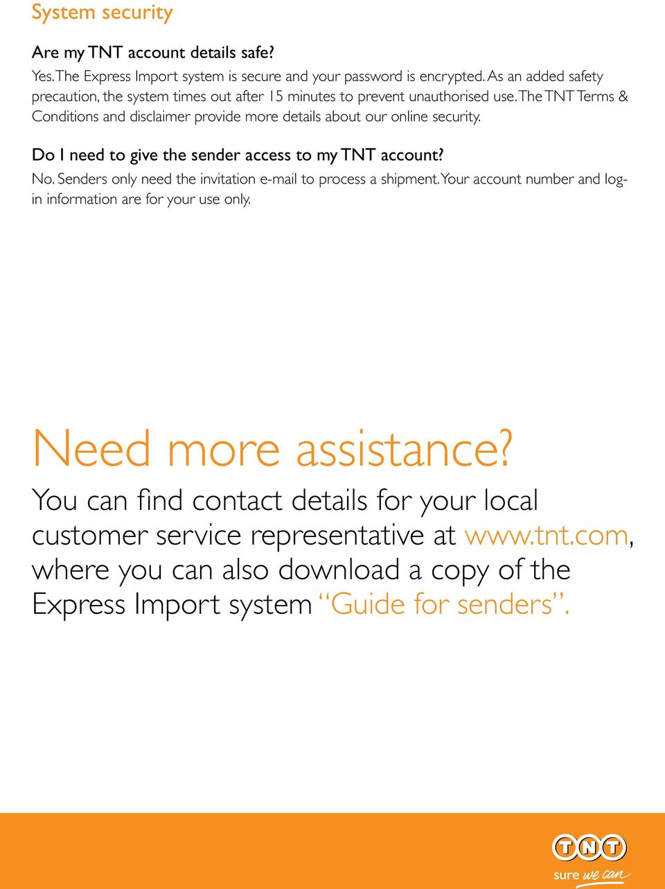 The TNT Terms & Conditions and disclaimer provide more details about our online security. Do I need to give the sender access to my TNT account? No.