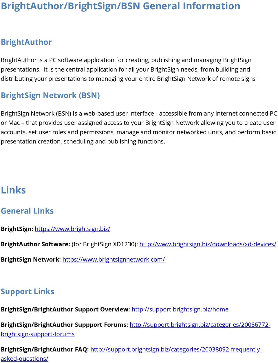 BrightSign Network (BSN) is a web-based user interface - accessible from any Internet connected PC or Mac that provides user assigned access to your BrightSign Network allowing you to create user