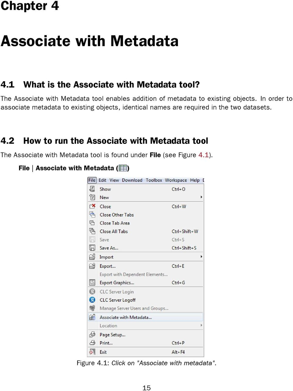 In order to associate metadata to existing objects, identical names are required in the two datasets. 4.