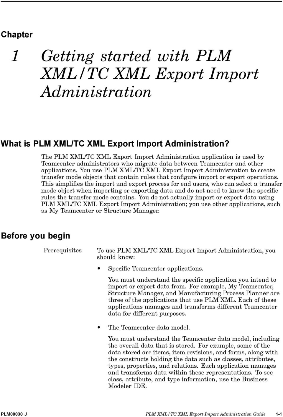 You use PLM XML/TC XML Export Import Administration to create transfer mode objects that contain rules that configure import or export operations.