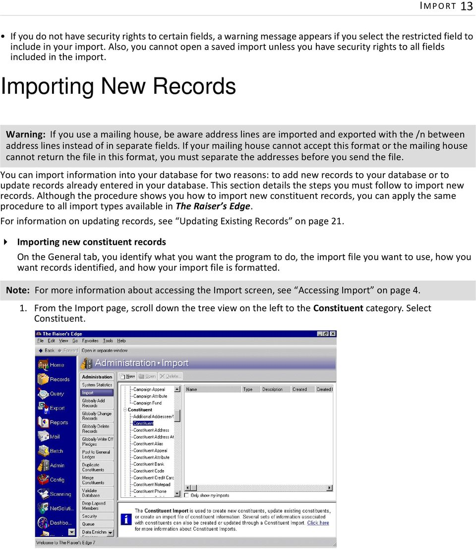 Importing New Records Warning: If you use a mailing house, be aware address lines are imported and exported with the /n between address lines instead of in separate fields.