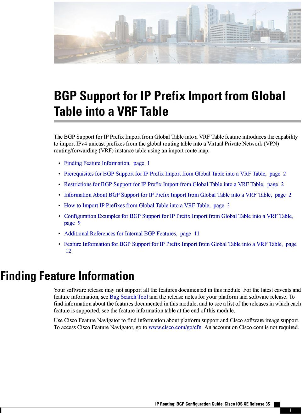 Finding Feature Information, page 1 Prerequisites for BGP Support for IP Prefix Import from Global Table into a VRF Table, page 2 Restrictions for BGP Support for IP Prefix Import from Global Table