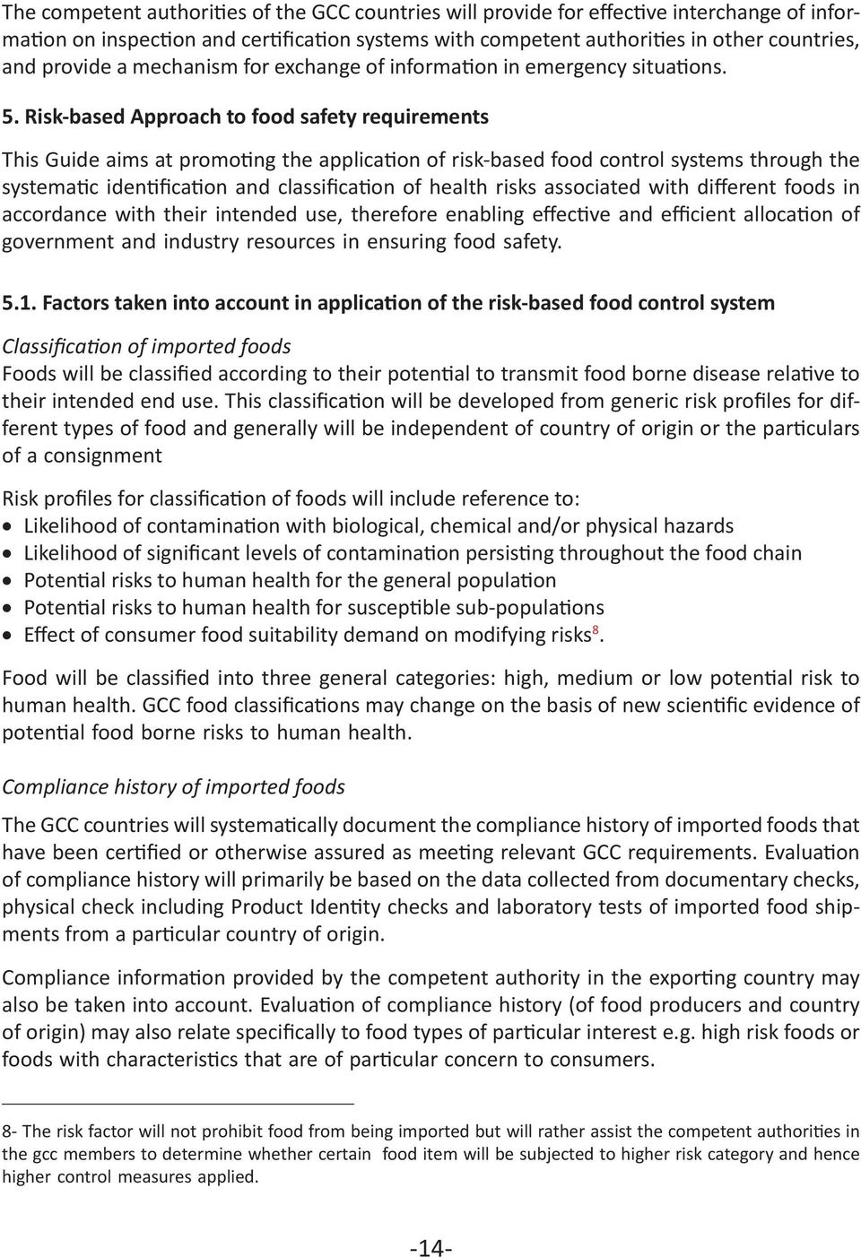 Risk-based Approach to food safety requirements This Guide aims at promoting the application of risk-based food control systems through the systematic identification and classification of health