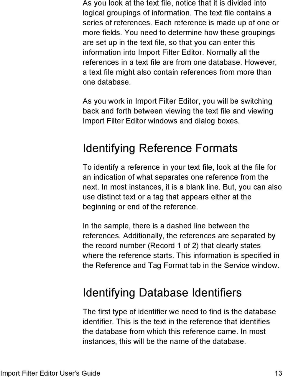 Normally all the references in a text file are from one database. However, a text file might also contain references from more than one database.