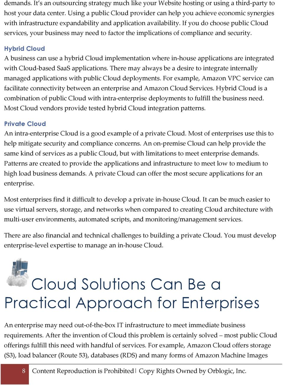 If you do choose public Cloud services, your business may need to factor the implications of compliance and security.