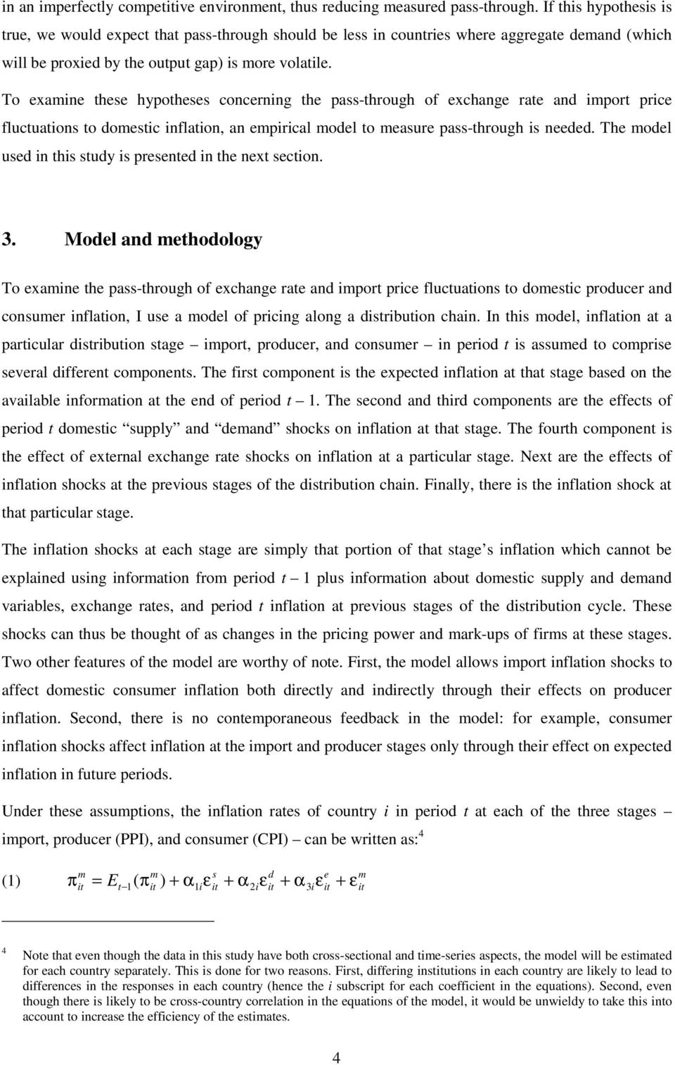 To examine these hypotheses concerning the pass-through of exchange rate and import price fluctuations to domestic inflation, an empirical model to measure pass-through is needed.