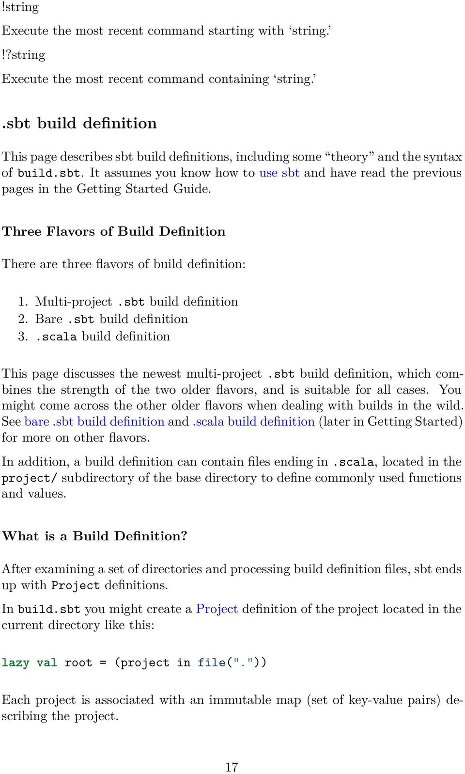 Three Flavors of Build Definition There are three flavors of build definition: 1. Multi-project.sbt build definition 2. Bare.sbt build definition 3.