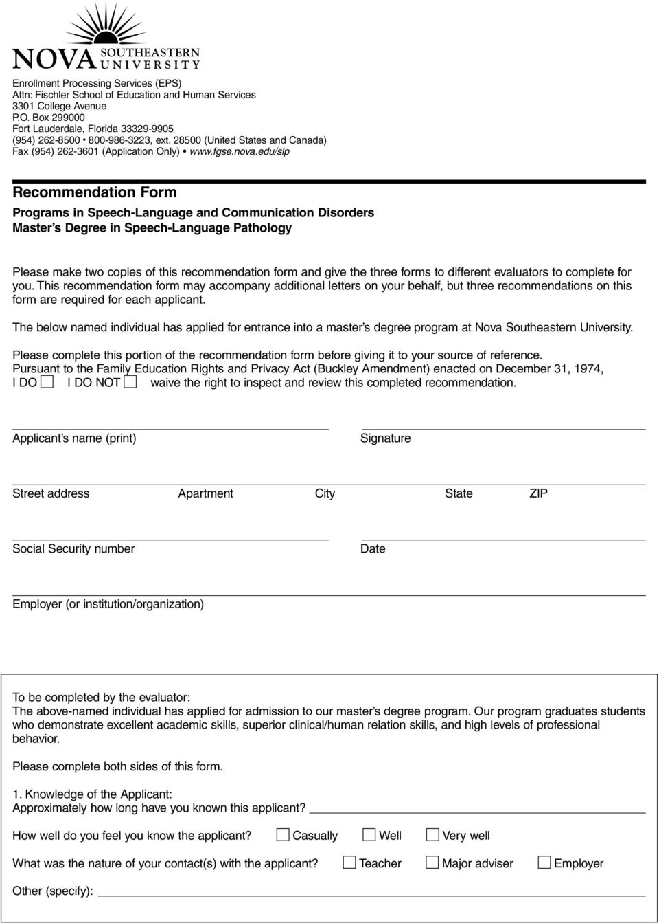 forms to different evaluators to complete for you. This recommendation form may accompany additional letters on your behalf, but three recommendations on this form are required for each applicant.