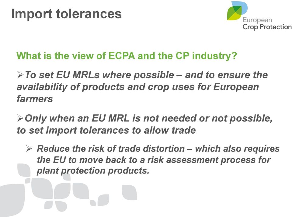 European farmers Ø Only when an EU MRL is not needed or not possible, to set import tolerances to