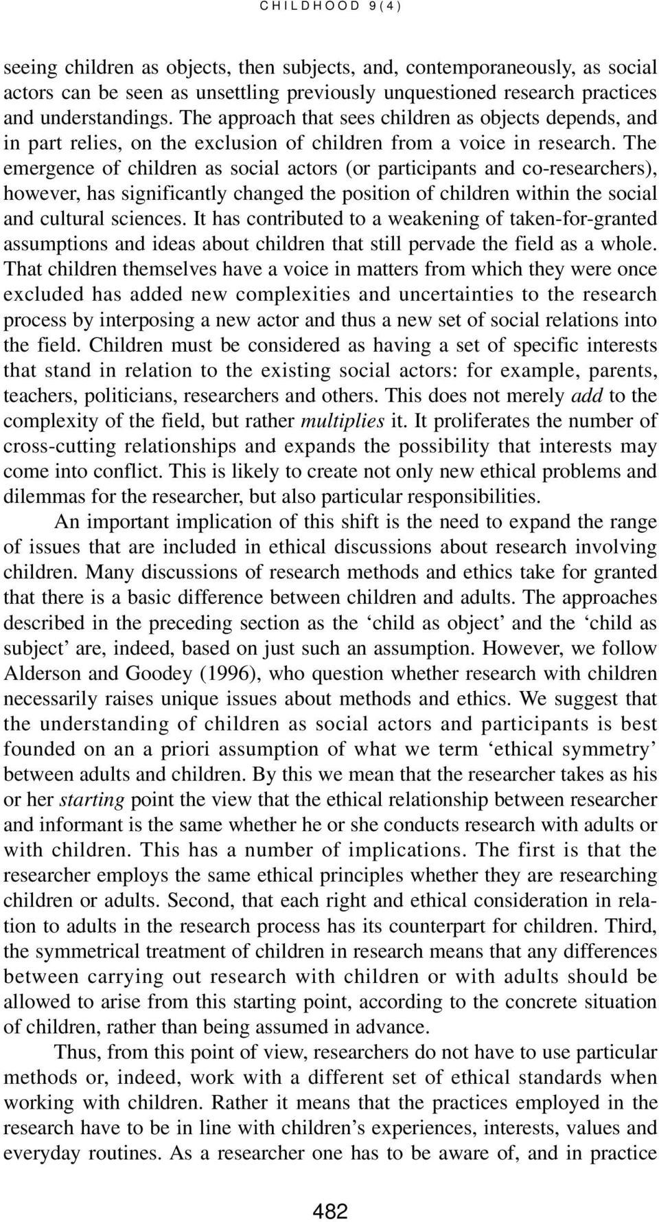 The emergence of children as social actors (or participants and co-researchers), however, has significantly changed the position of children within the social and cultural sciences.