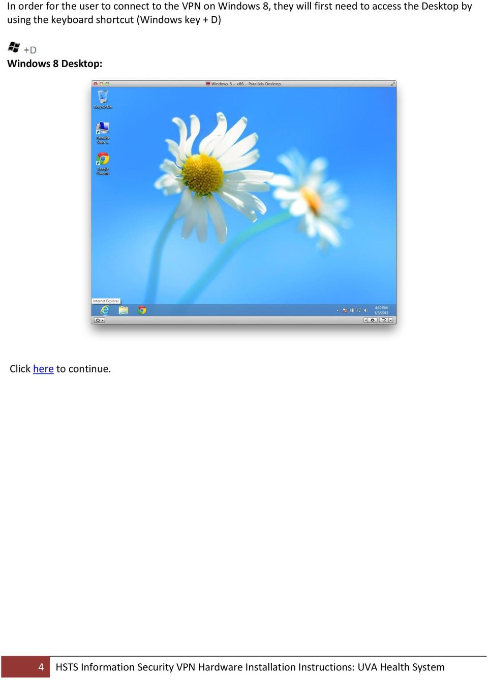 (Windows key + D) Windows 8 Desktop: Click here to continue.