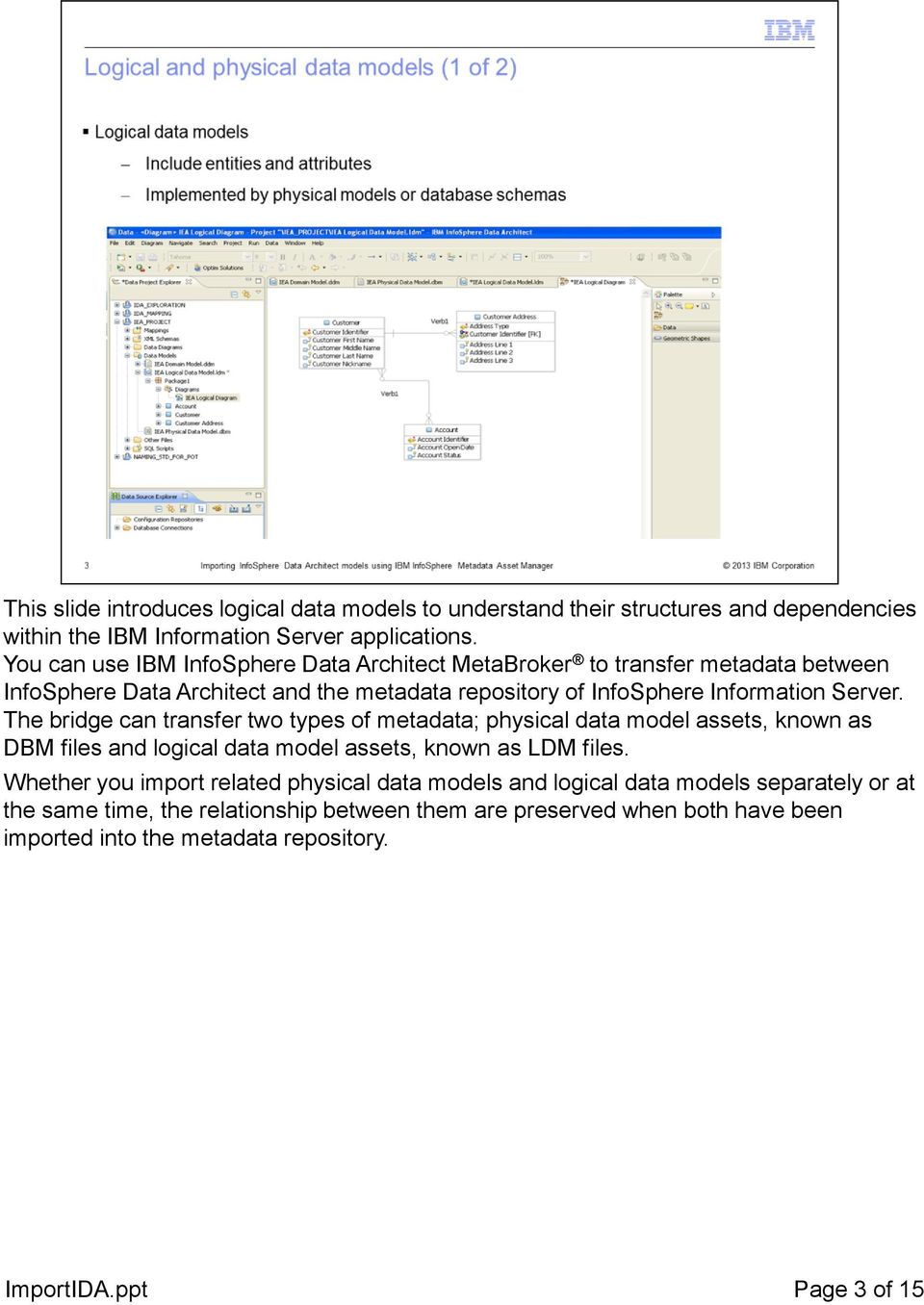 Server. The bridge can transfer two types of metadata; physical data model assets, known as DBM files and logical data model assets, known as LDM files.