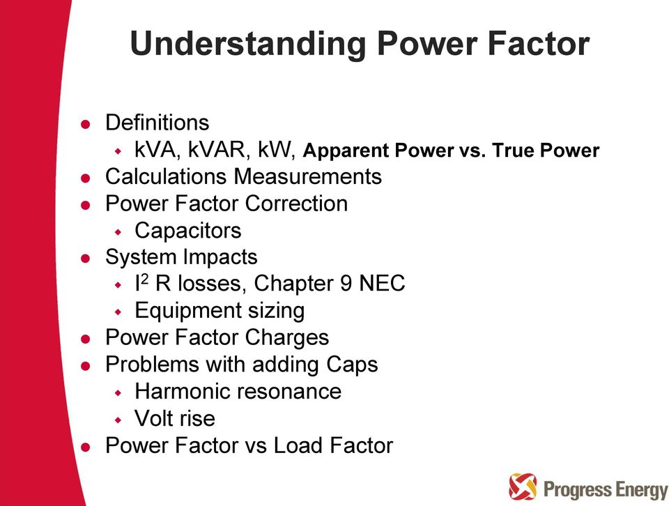 System Impacts I 2 R losses, Chapter 9 NEC Equipment sizing Power Factor