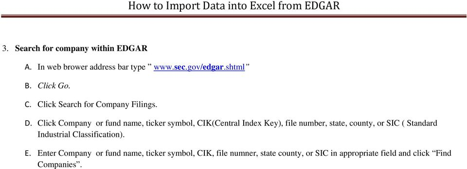 Click Company or fund name, ticker symbol, CIK(Central Index Key), file number, state, county, or SIC (