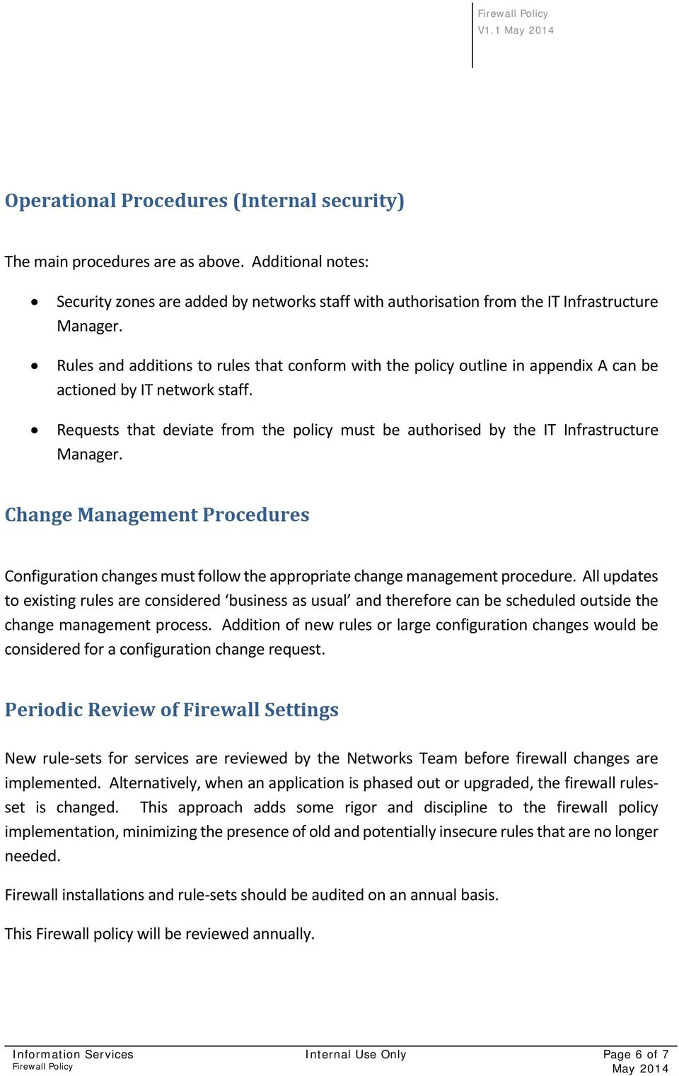Requests that deviate from the policy must be authorised by the IT Infrastructure Manager. Change Management Procedures Configuration changes must follow the appropriate change management procedure.