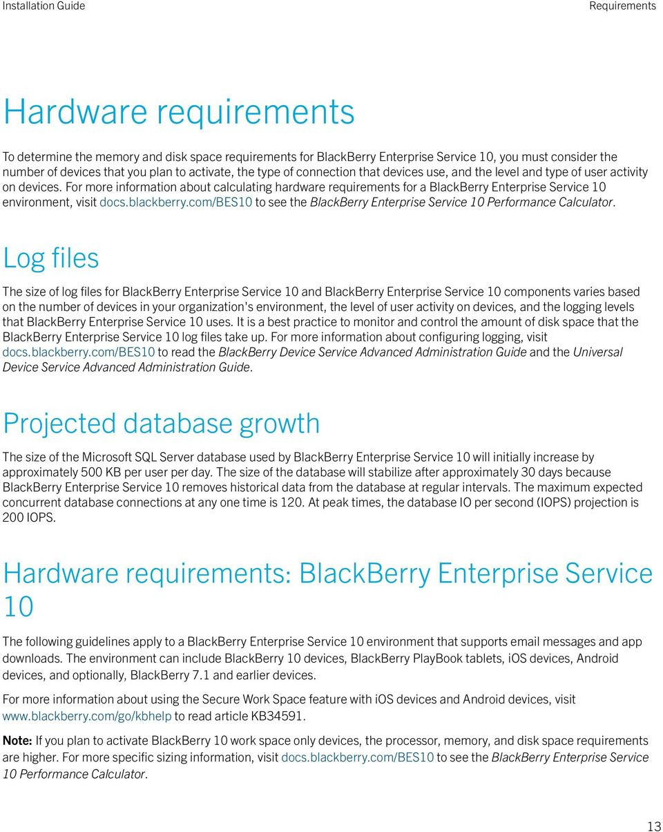 For more information about calculating hardware requirements for a BlackBerry Enterprise Service 10 environment, visit docs.blackberry.
