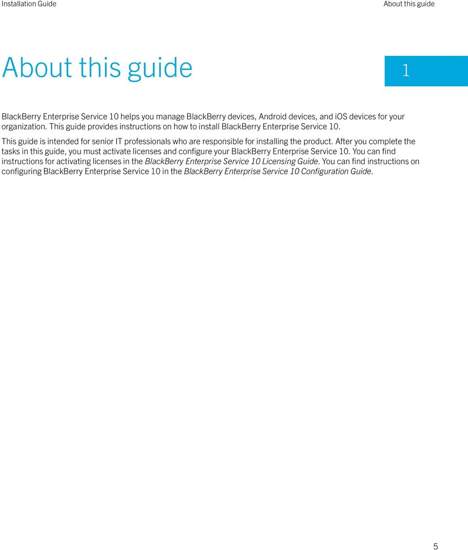This guide is intended for senior IT professionals who are responsible for installing the product.
