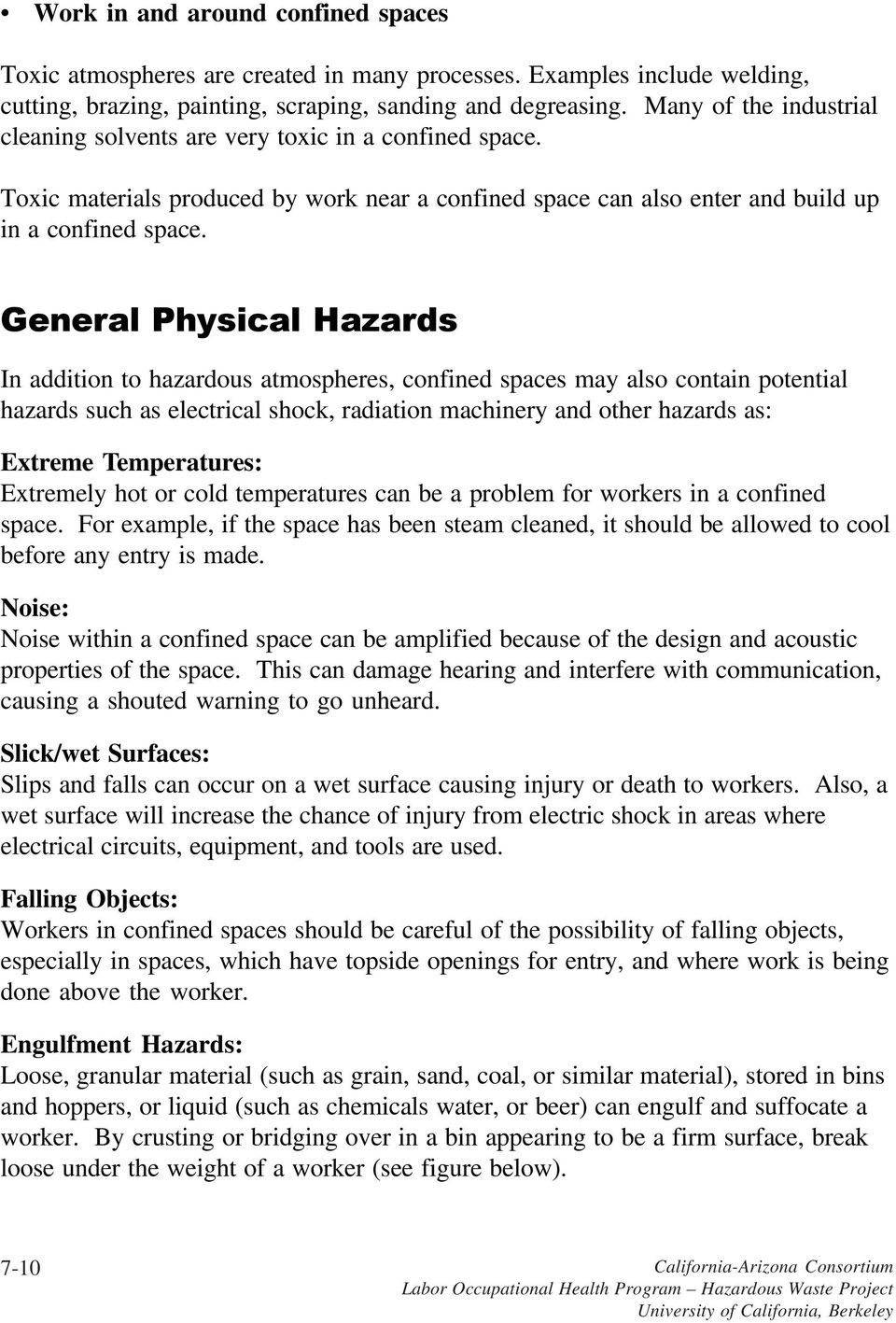 General Physical Hazards In addition to hazardous atmospheres, confined spaces may also contain potential hazards such as electrical shock, radiation machinery and other hazards as: Extreme