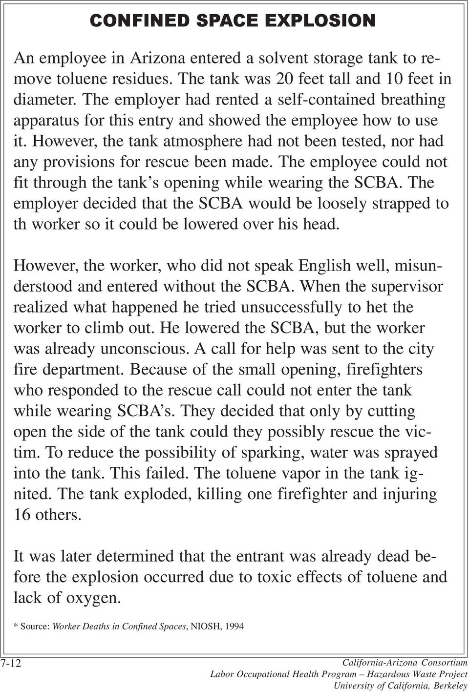 However, the tank atmosphere had not been tested, nor had any provisions for rescue been made. The employee could not fit through the tank s opening while wearing the SCBA.
