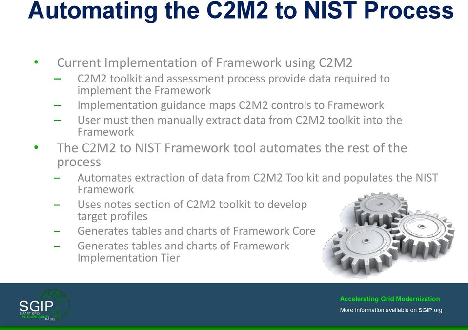 Framework The C2M2 to NIST Framework tool automates the rest of the process Automates extraction of data from C2M2 Toolkit and populates the NIST