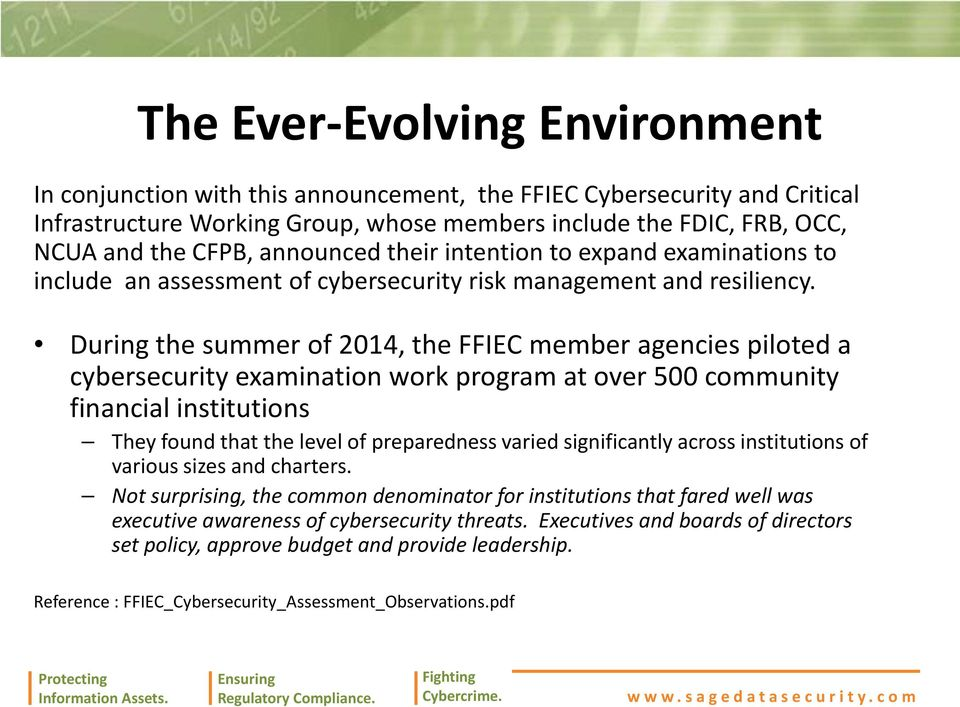 During the summer of 2014, the FFIEC member agencies piloted a cybersecurity examination work program at over 500 community financial institutions They found that the level of preparedness varied