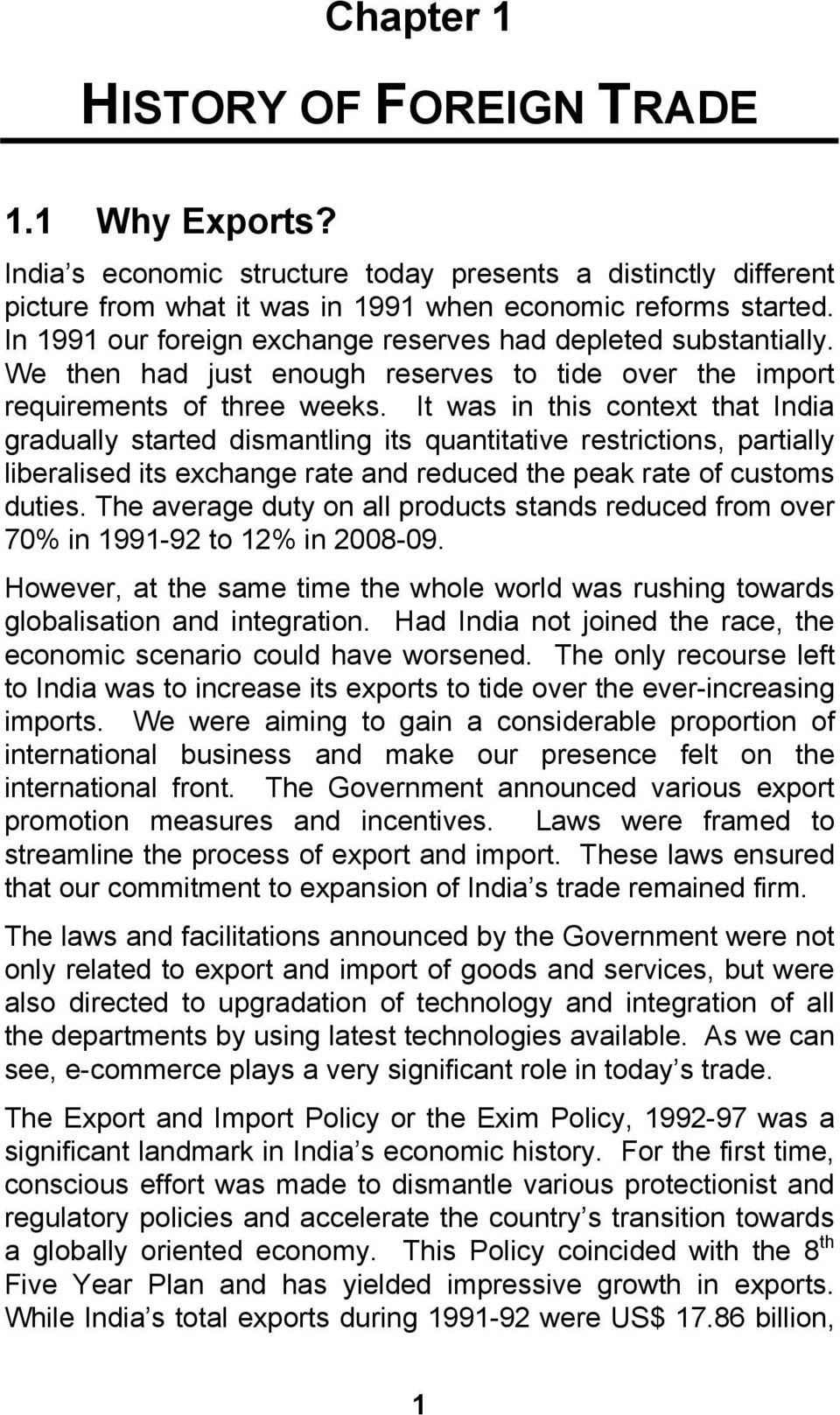 It was in this context that India gradually started dismantling its quantitative restrictions, partially liberalised its exchange rate and reduced the peak rate of customs duties.