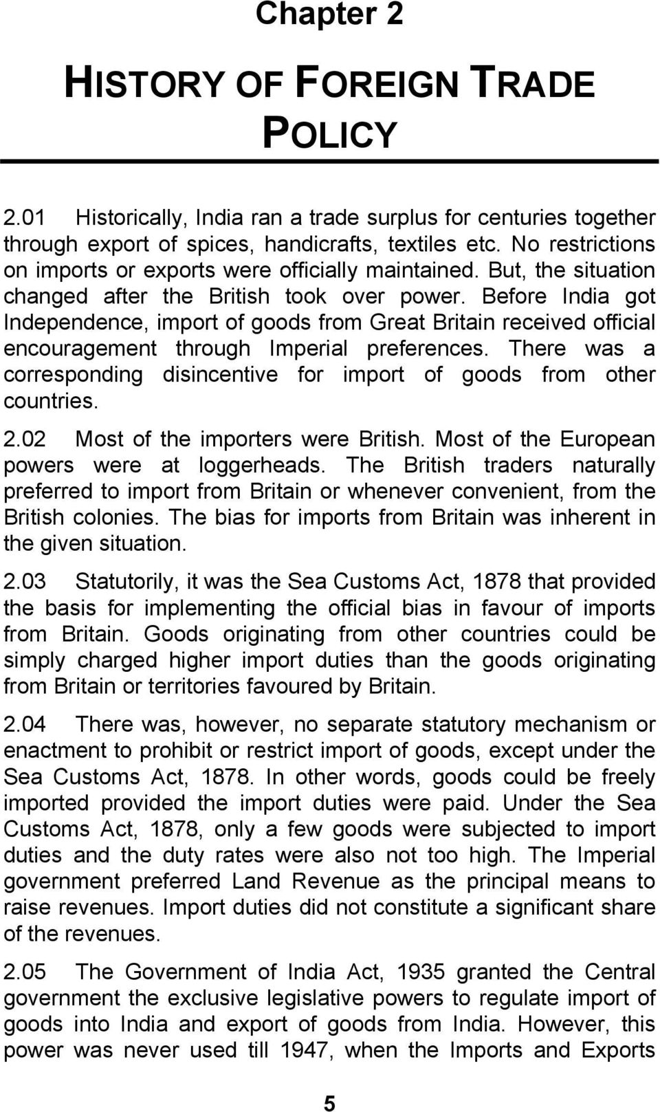 Before India got Independence, import of goods from Great Britain received official encouragement through Imperial preferences.
