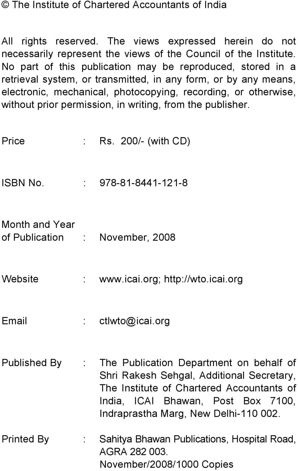 permission, in writing, from the publisher. Price : Rs. 200/- (with CD) ISBN No. : 978-81-8441-121-8 Month and Year of Publication : November, 2008 Website : www.icai.org; http://wto.icai.org Email : ctlwto@icai.