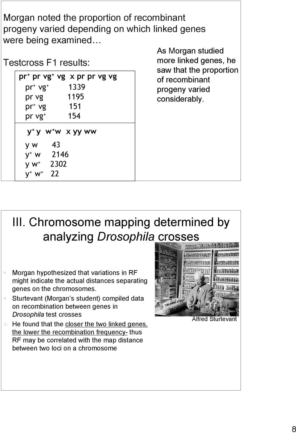 Chromosome mapping determined by analyzing Drosophila crosses Morgan hypothesized that variations in RF might indicate the actual distances separating genes on the chromosomes.