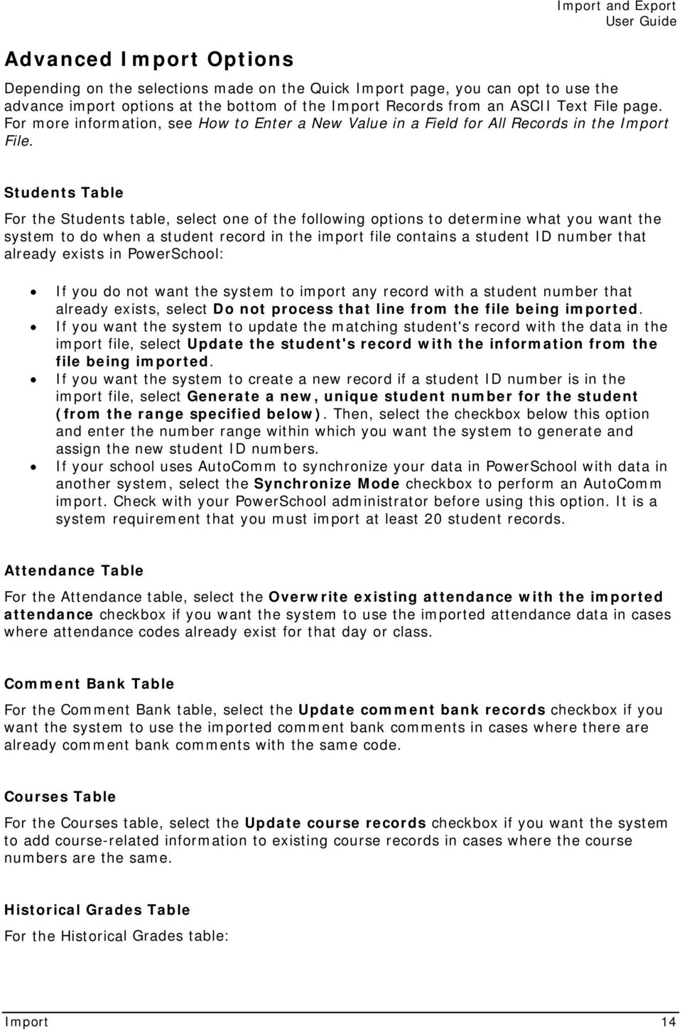 Students Table For the Students table, select one of the following options to determine what you want the system to do when a student record in the import file contains a student ID number that