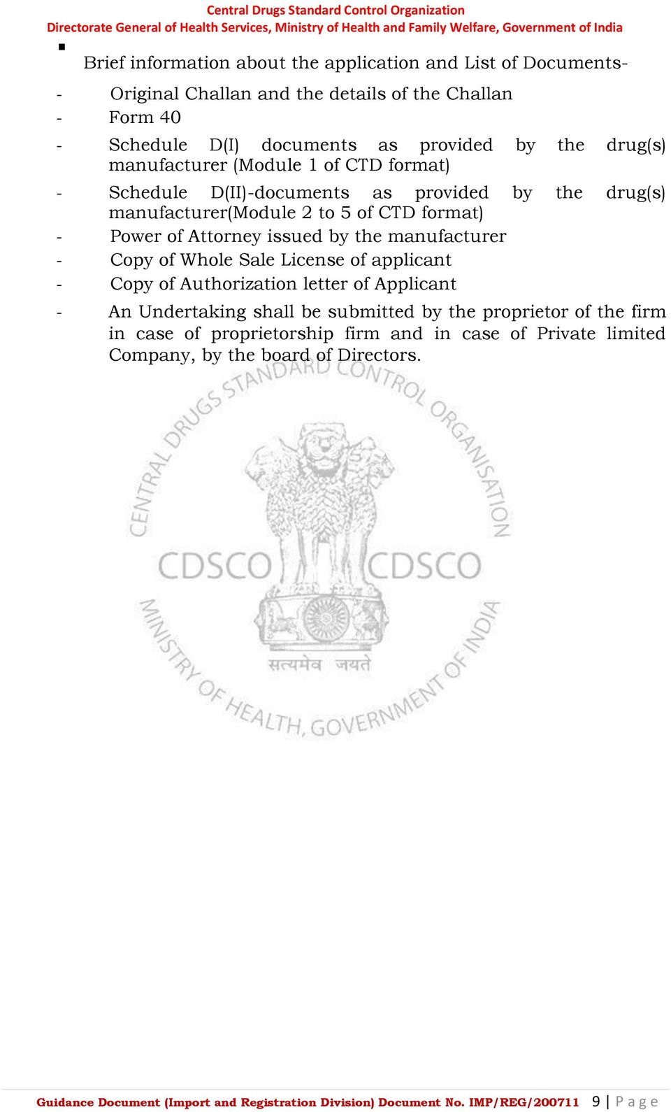 the manufacturer - Copy of Whole Sale License of applicant - Copy of Authorization letter of Applicant - An Undertaking shall be submitted by the proprietor of the firm in