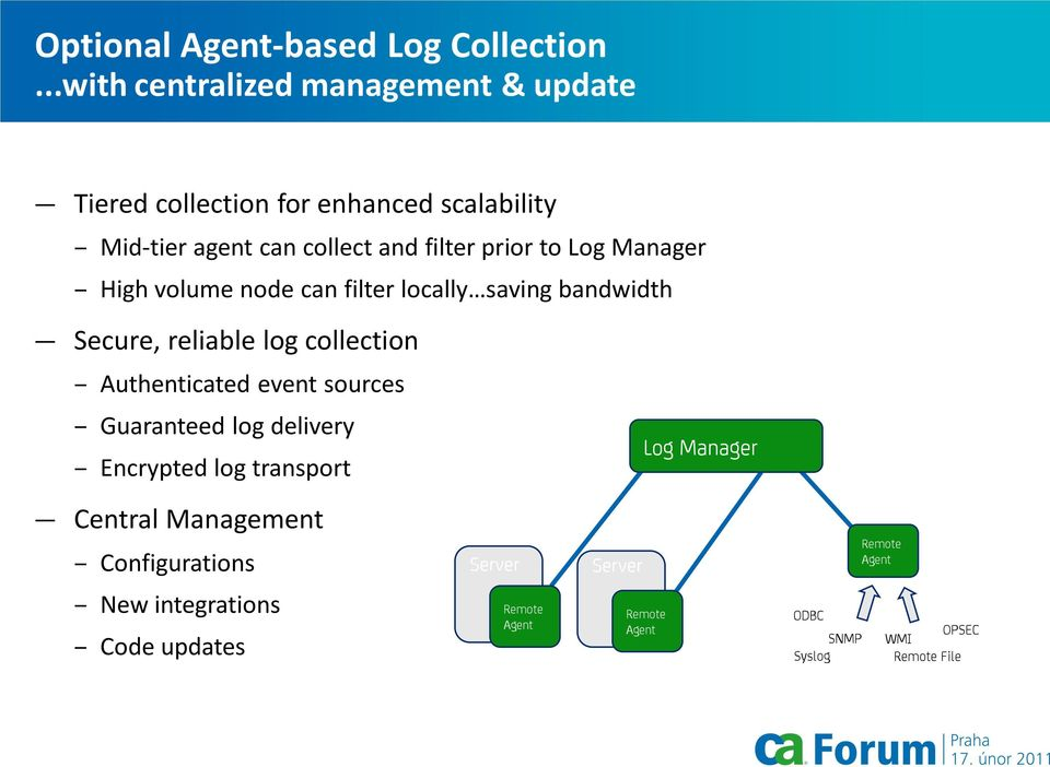to Log Manager High volume node can filter locally saving bandwidth Secure, reliable log collection Authenticated event